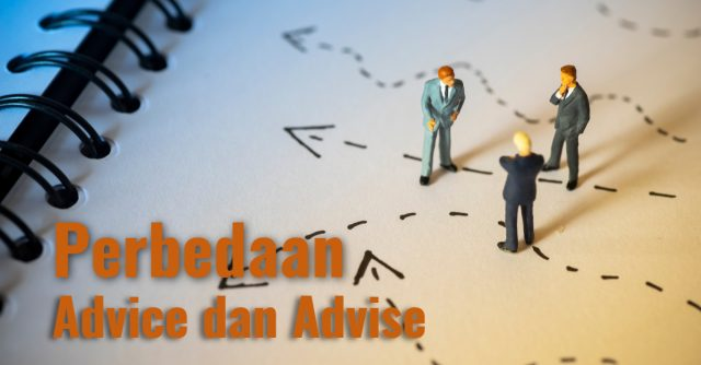 Mengenal perbedaan antara advice dan advise.