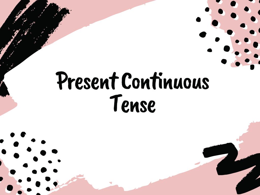 Memahami present continuous tense: rumus, fungsi dan contoh.