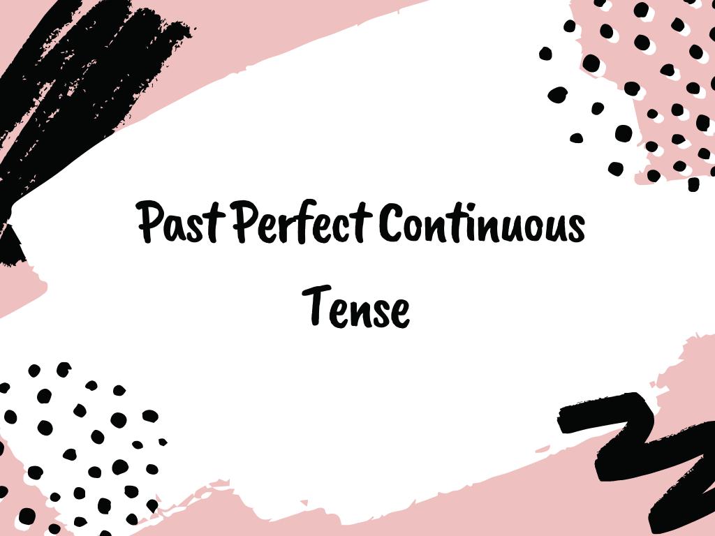Pengertian past perfect continuous tense adalah