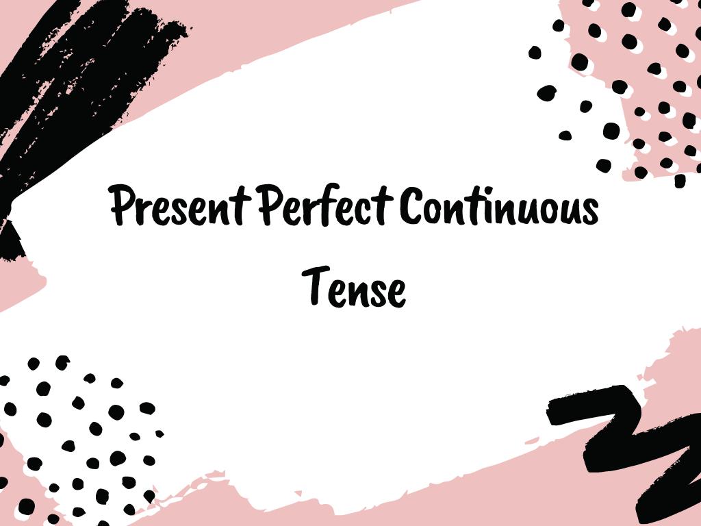 Mengenal present perfect continuous tense: rumus, fungsi dan contoh.